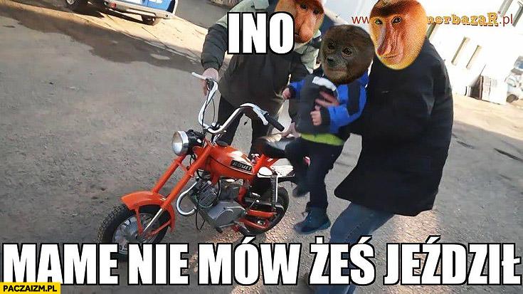 Tylko nie mów mamie, że żeś jeździł na motorze typowy Polak nosacz małpa