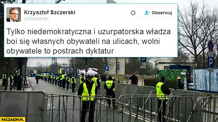 Tylko niedemokratyczna i uzupatorska władza boi się własnych obywateli na ulicach wolni obywatele to postrach dyktatur Krzysztof Szczerski PiS Prawo i Sprawiedliwość
