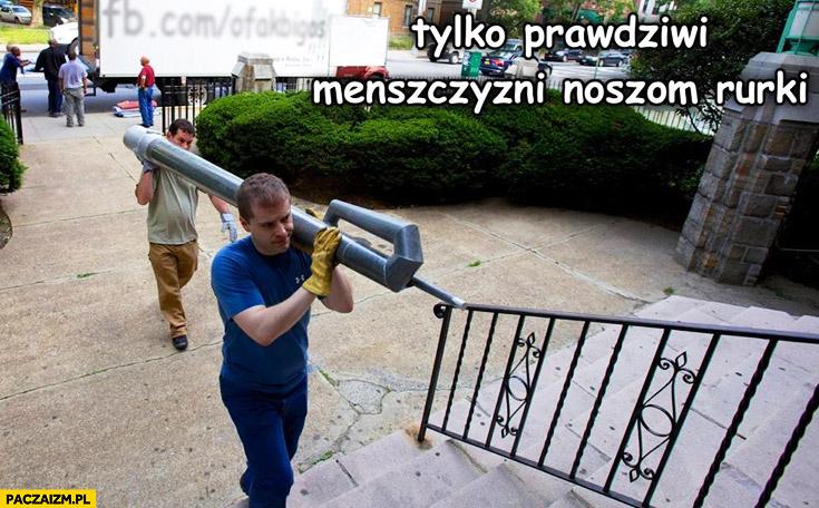 Tylko prawdziwi mężczyźni noszą rurki robotnicy