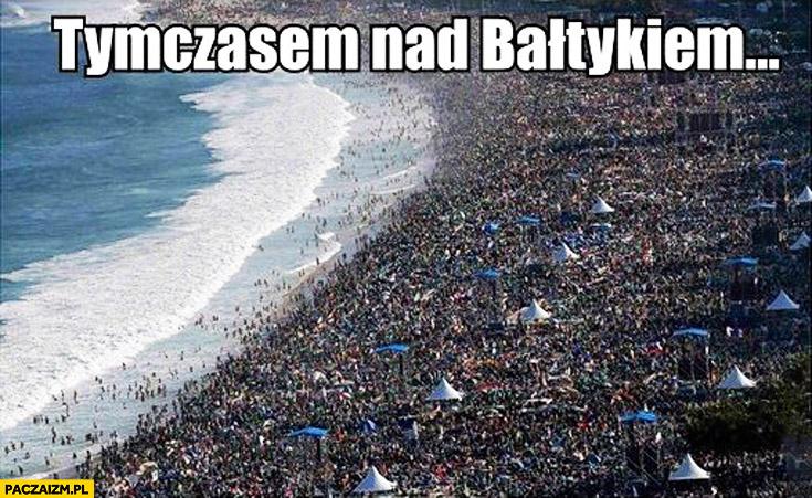 Tymczasem nad Bałtykiem plaża zawalona ludźmi