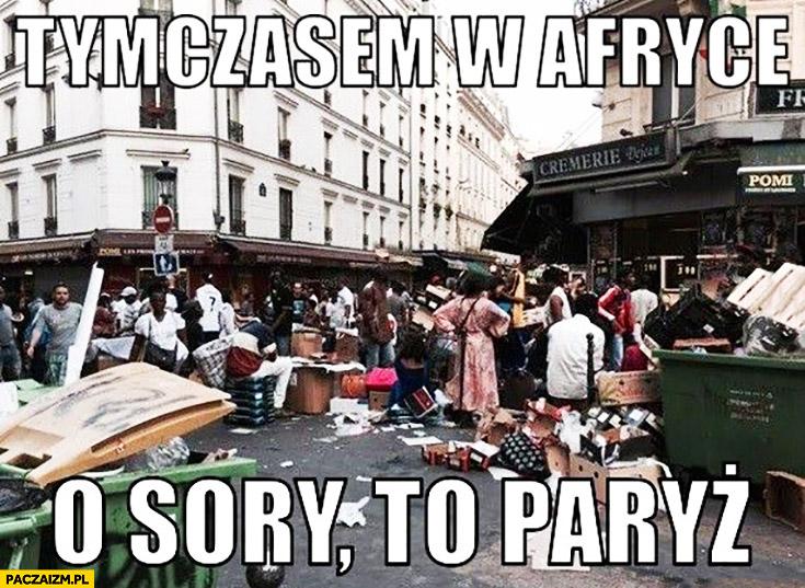Tymczasem w Afryce. O, sorry to Paryż