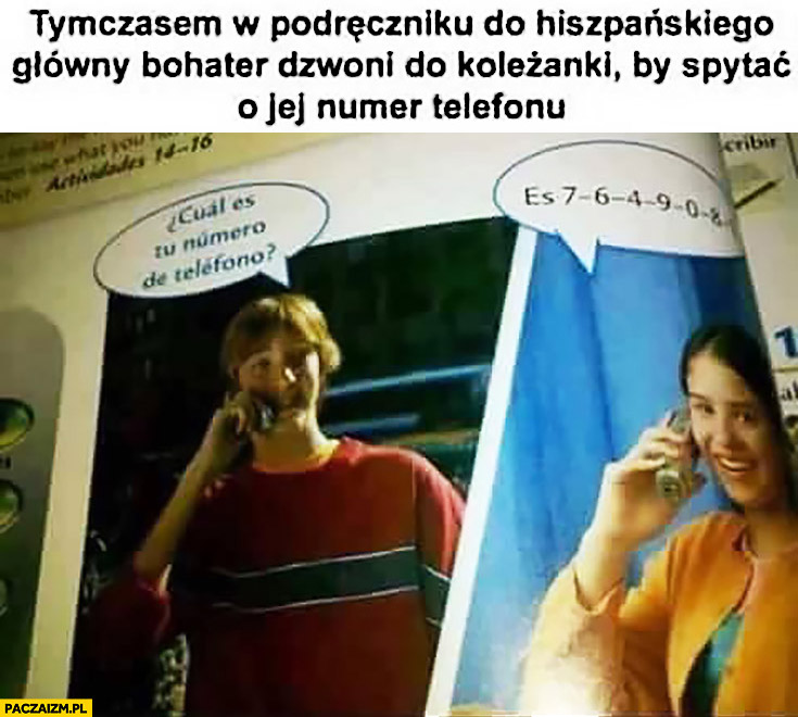 Tymczasem w podręczniku do hiszpańskiego główny bohater dzwoni do koleżanki by spytać o jej numer telefonu