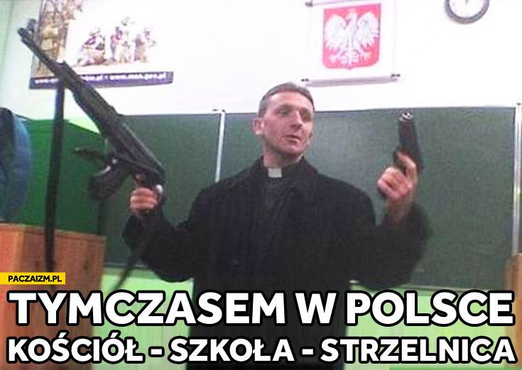Tymczasem w Polsce kościół szkoła strzelnica ksiądz z kałachem