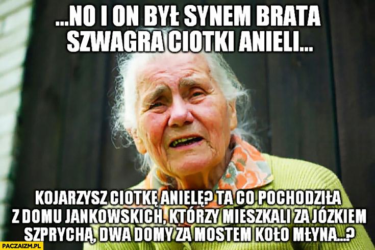 Typowa babcia opowiada: no i on był synem brata szwagra ciotki Anieli