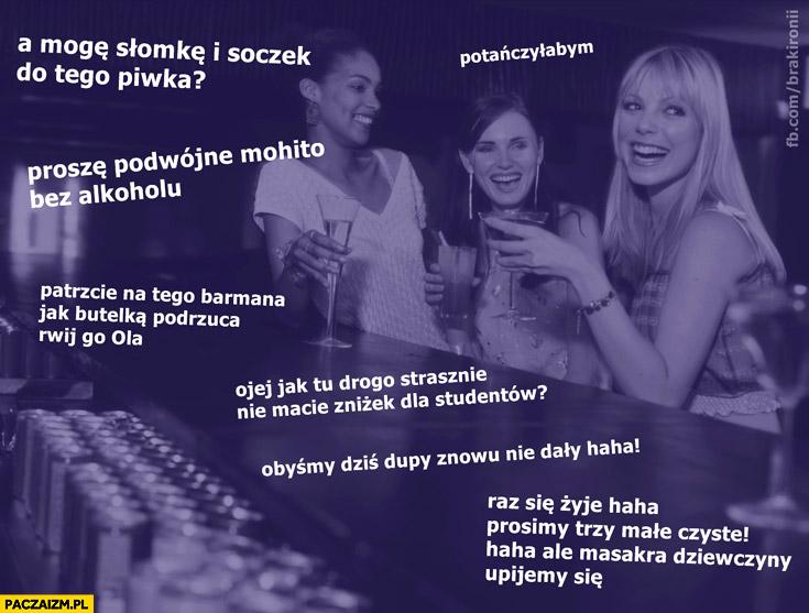 Typowe laski w klubie: potańczyłabym, poproszę mohito bez alkoholu, rwij barmana, nie macie tu zniżek, raz się żyje