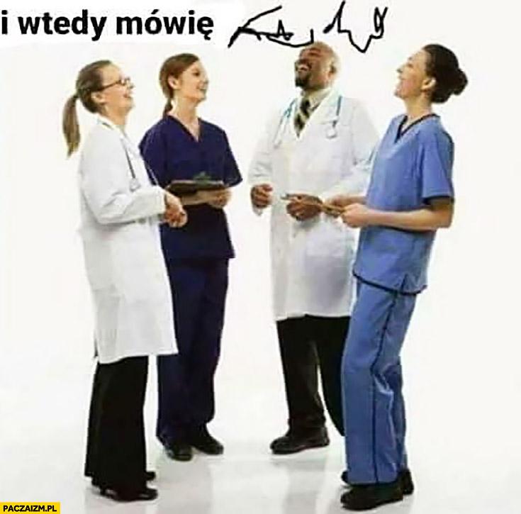 Typowy lekarz i wtedy mówię nieczytelne pismo nie da się przeczytać
