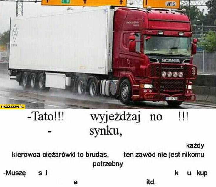 Typowy TIRowiec tato nie wyjeżdżaj przeróbka tato wyjeżdżaj, no synku każdy kierowca ciężarówki to brudas