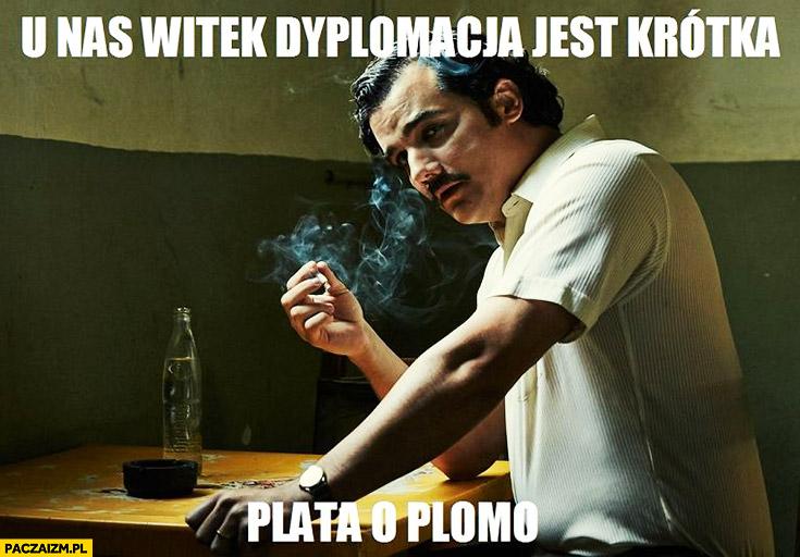 U nas Witek dyplomacja jest krótka plata o plomo Pablo Escobar