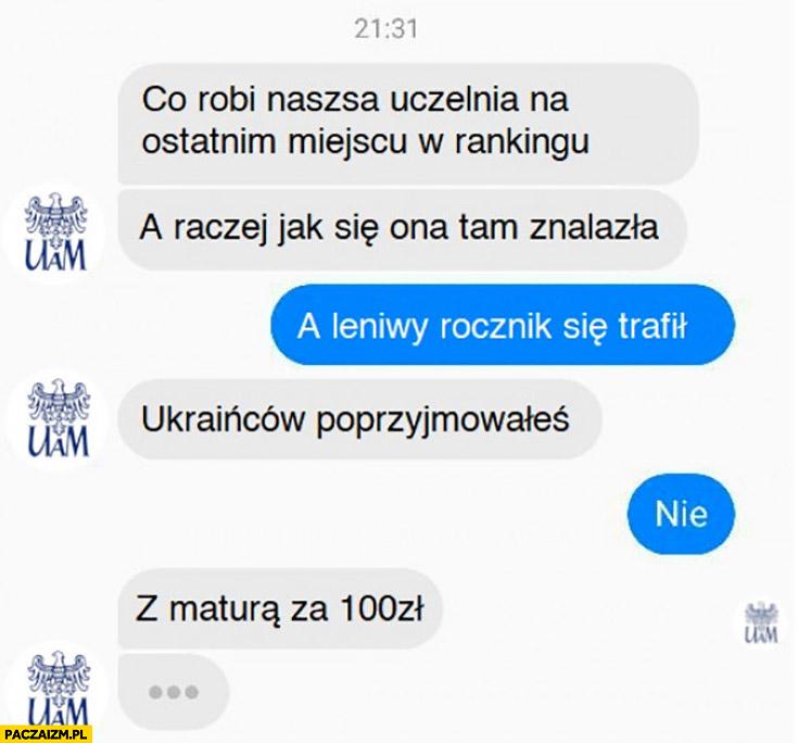 UAM co robi nasza uczelnia na ostatnim miejscu w rankingu, leniwy rocznik się trafił, Ukraińców przyjmowałeś z matura za 100 zł rozmowa messenger