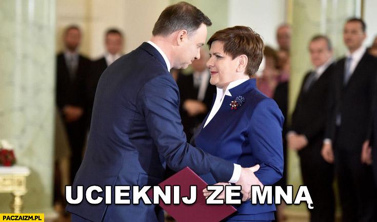 Ucieknij ze mną Andrzej Duda do Beaty Szydło