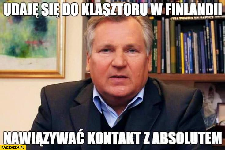 Udaję się do klasztoru w Finlandii nawiązywać kontakt z absolutem Kwaśniewski