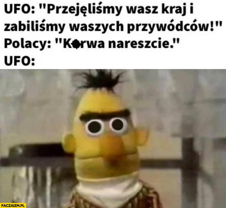 Ufo przejęliśmy wasz kraj i zabiliśmy waszych przywódców, Polacy: kurna nareszcie ufo zdziwienie