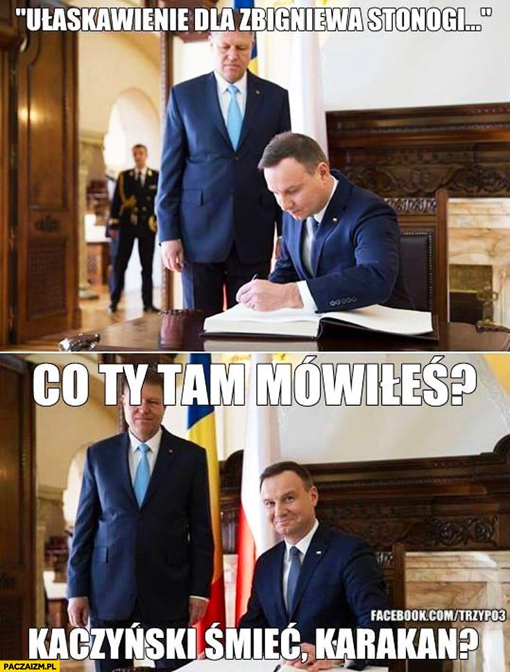 Ułaskawienie Zbigniewa Stonogi co Ty tam mówiłeś? Kaczyński śmieć, karakan? Duda
