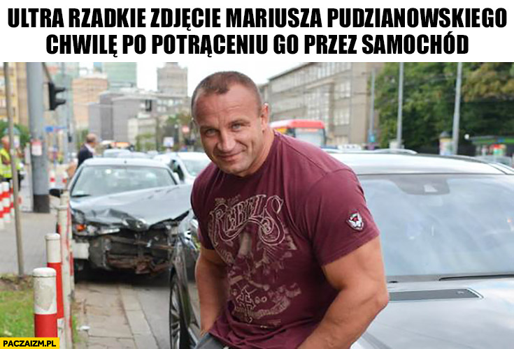 Ultra rzadkie zdjęcie Mariusza Pudzianowskiego chwilę po potrąceniu go przez samochód