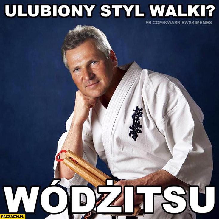 Ulubiony styl walki? Wódżitsu Kwaśniewski