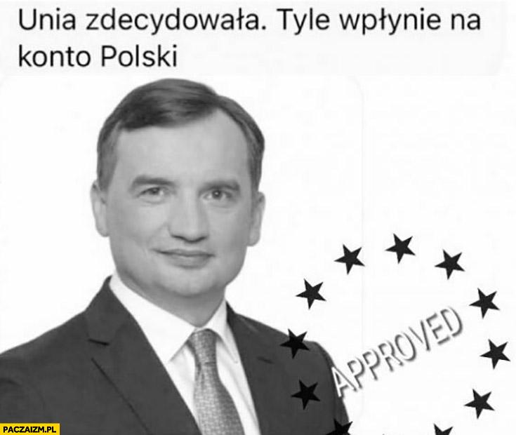 Unia zdecydowała tyle wpłynie na konto polski zero Zbigniew Ziobro