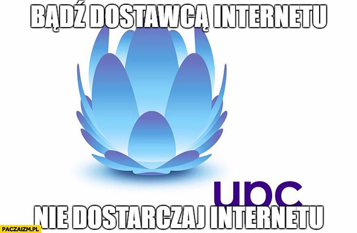 UPC bądz dostawcą internetu, nie dostarczaj internetu