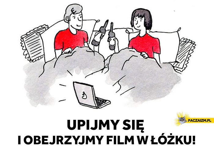Upijmy się i obejrzyjmy film w łóżku