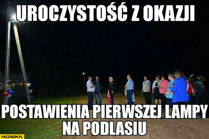 Uroczystość z okazji postawienia pierwszej lampy na Podlasiu