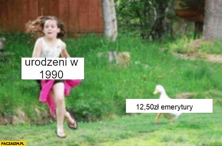 Urodzeni w 1990 12,50 zł emerytury kaczka goni dziewczynkę