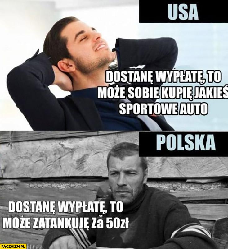 USA dostanę wypłatę to może kupię sobie jakieś sportowe auto, Polska może zatankuję za 50 zł