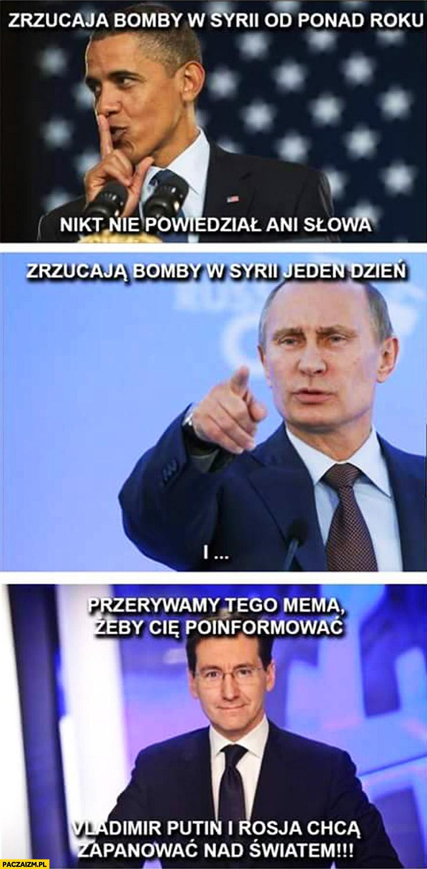 USA zrzucają bomby w Syrii nikt nie powiedział ani słowa Rosja zrzuca jeden dzień i przerywamy tego mema żeby Cię poinformować Putin i Rosja chcą zapanować nad światem Kraśko