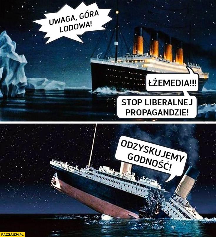 Uwaga góra lodowa! Łżemedia, stop liberalnej propagandzie, odzyskujemy godność Titanic tonie rządy PiS