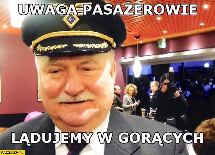 Uwaga pasażerowie lądujemy w gorących Lech Wałęsa pilot kapitan wykop