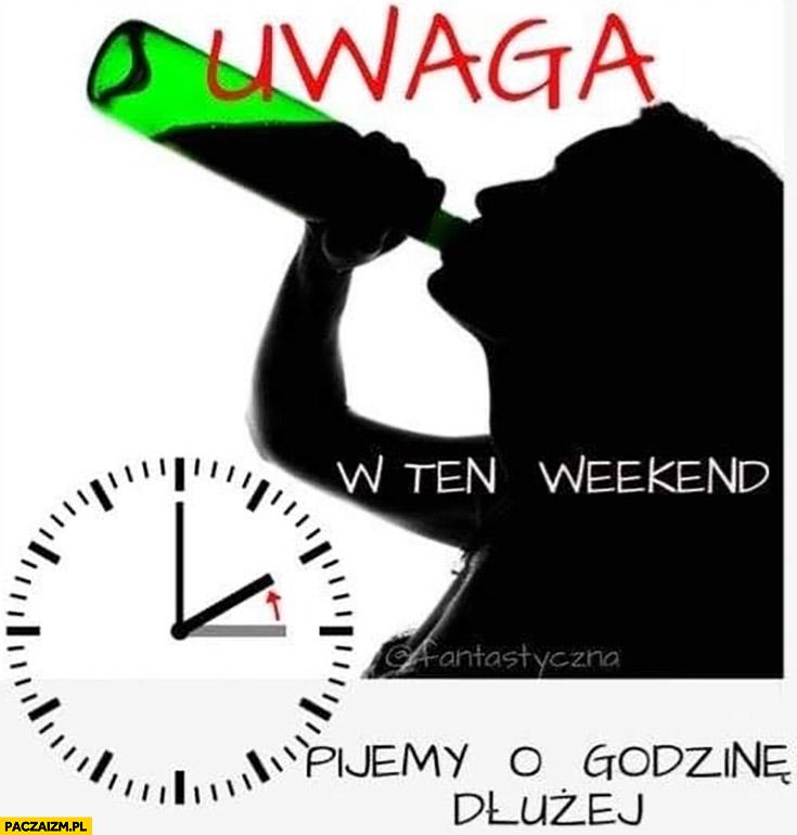Uwaga w ten weekend pijemy o godzinę dłużej