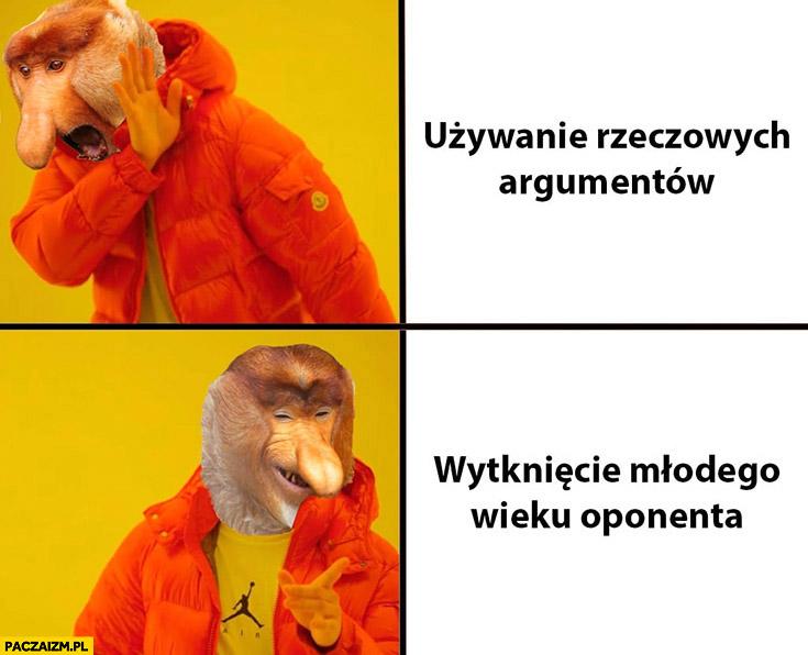 Używanie rzeczowych argumentów vs wytknięcie młodego wieku oponenta w dyskusji typowy Polak nosacz małpa