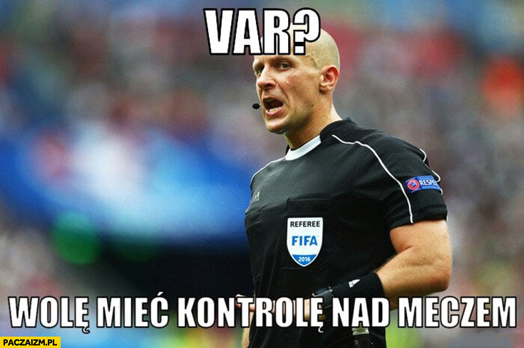 Var wole mieć kontrolę nad meczem sędzia Szymon Marciniak mecz Argentyna Islandia