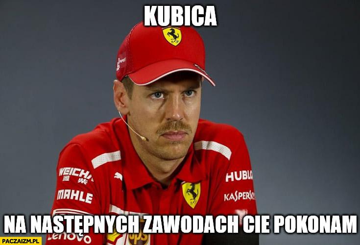 Vettel Kubica na następnych zawodach Cię pokonam