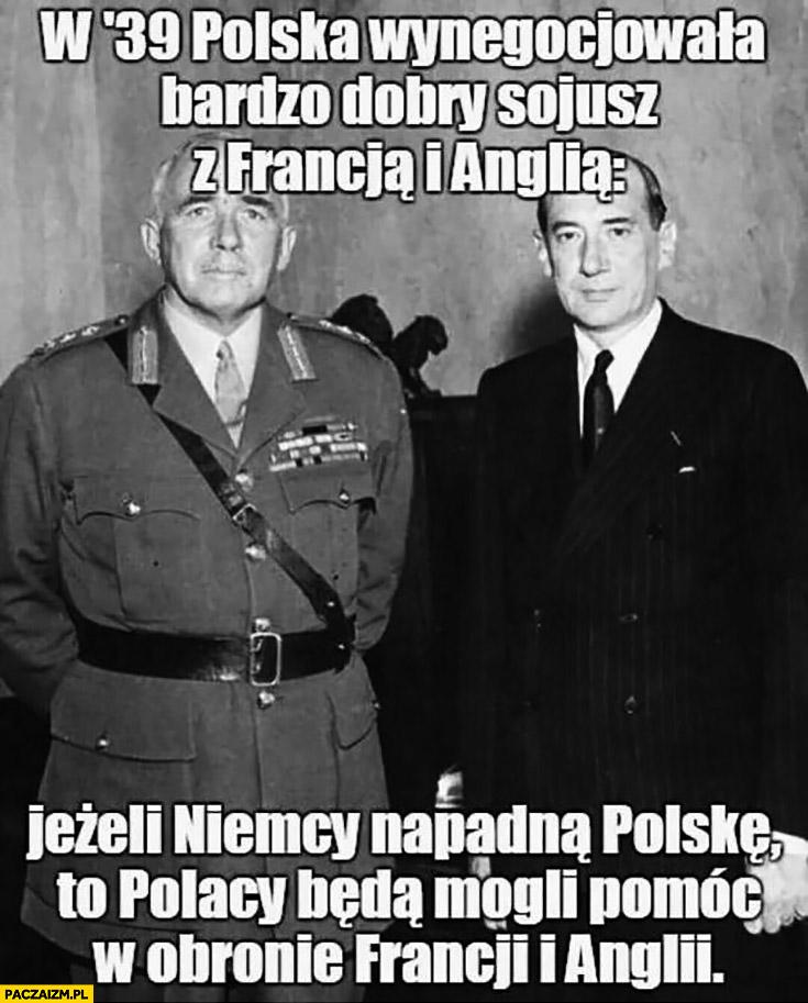 W 1939 Polska wynegocjowała bardzo dobry sojusz z Francją i Anglią – jeżeli Niemcy napadną Polskę to Polacy będą mogli pomóc w obronie Francji i Anglii