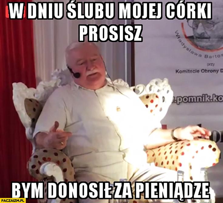 W dniu ślubu mojej córki prosisz bym donosił za pieniądze Lech Wałęsa Bolek