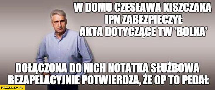 W domu Czesława Kiszczaka IPN zabezpieczył akta dotyczące Bolka, dołączona do nich notatka potwierdza ze OP to pedał Wołoszański