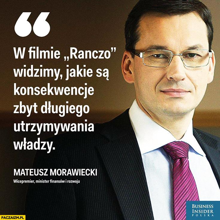 W filmie Ranczo widzimy jakie są konsekwencje zbyt długiego utrzymywania władzy Mateusz Morawiecki cytat