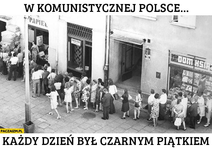 W komunistycznej Polsce każdy dzień był czarnym piątkiem