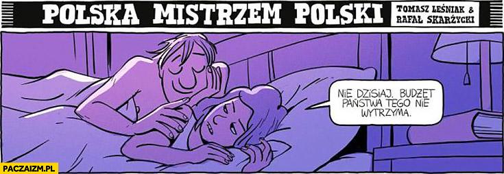 W łóżku żona do męża nie dzisiaj budżet państwa tego nie wytrzyma. Polska mistrzem polski