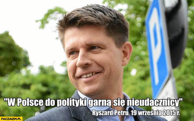 W Polsce do polityki garną się nieudacznicy Ryszard Petru