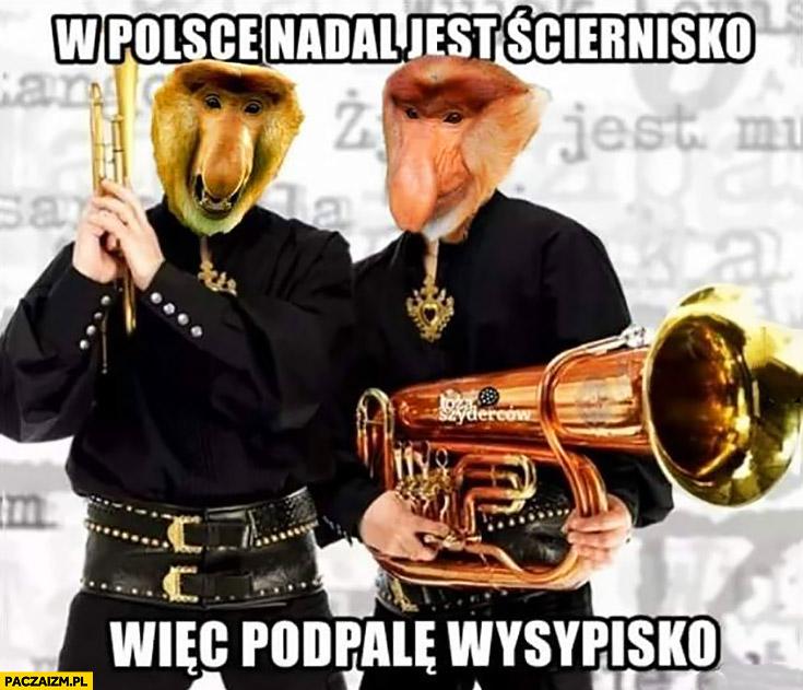 W Polsce jest ściernisko więc podpalę wysypisko Golec uOrkiestra Bracia Pierdolec typowy Polak nosacz małpa
