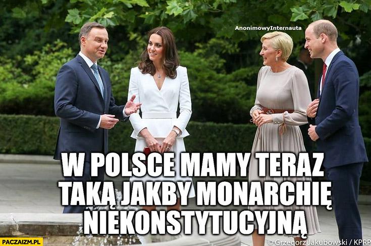 W Polsce mamy teraz taką jakby monarchię niekonstytucyjną Andrzej Duda Książę William Księżna Kate