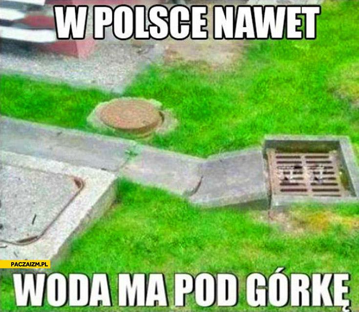 W Polsce nawet woda ma pod górkę