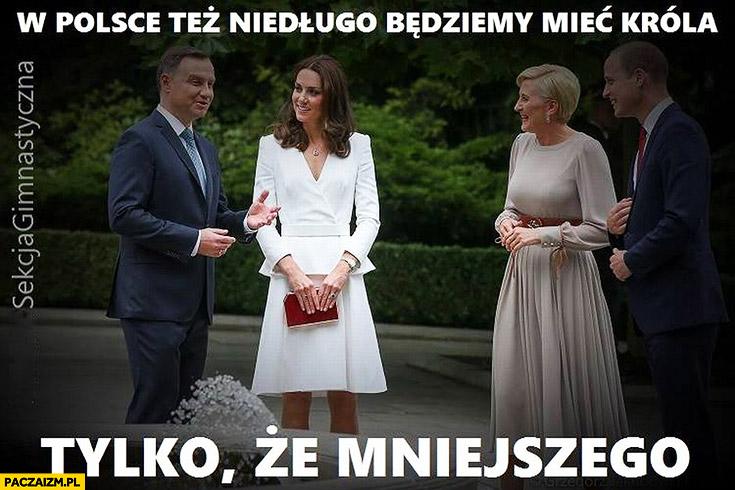 W Polsce też niedługo będziemy mieć króla, tylko mniejszego. Andrzej Duda Jarosław Kaczyński Księżna Kate Książę William