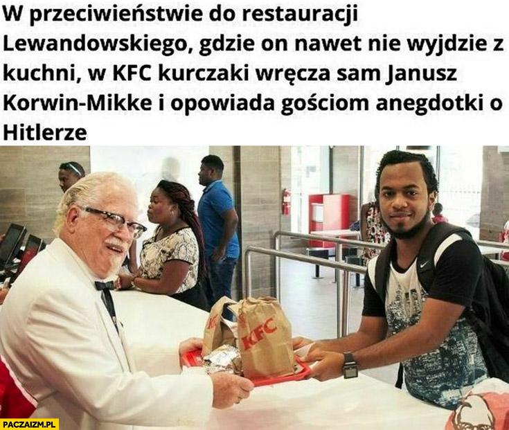 W przeciwieństwie do restauracji Lewandowskiego gdzie on nawet nie wyjdzie z kuchni w kfc kurczaki wręcza sam Janusz Korwin-Mikke i opowiada gościom anegdotki o hitlerze