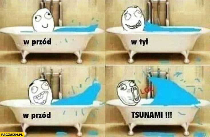 W przód w tył w przód tsunami wanna kąpiel