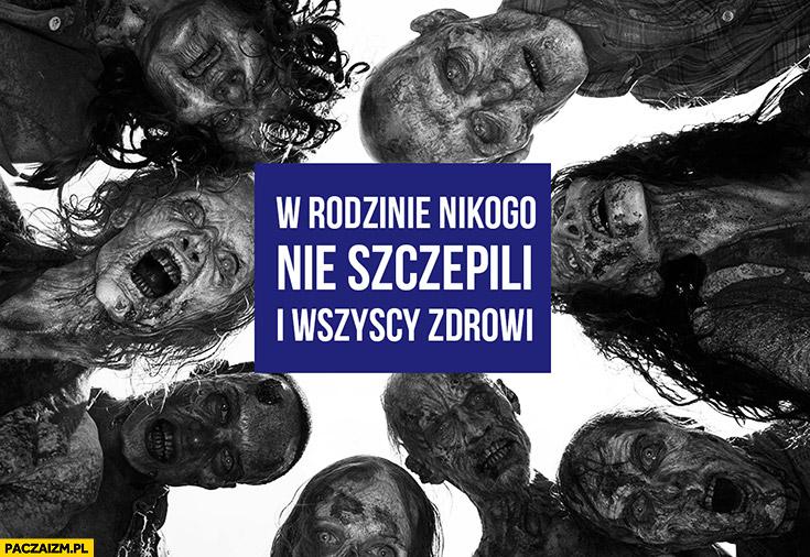 W rodzinie nikogo nie szczepili i wszyscy zdrowi zombie