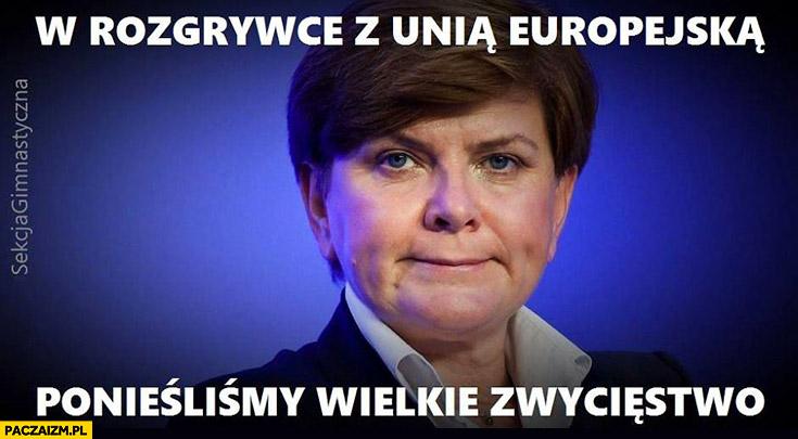 W rozgrywce z Unią Europejska ponieśliśmy wielkie zwycięstwo Beata Szydło