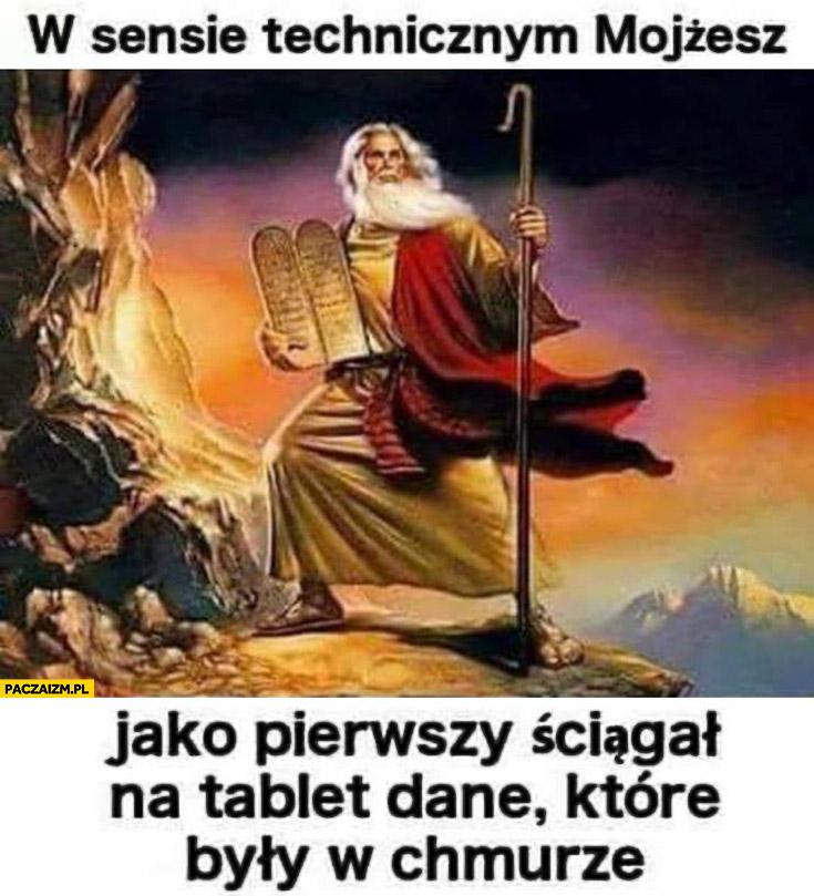 W sensie technicznym Mojżesz jako pierwszy ściągał na tablet dane które były w chmurze