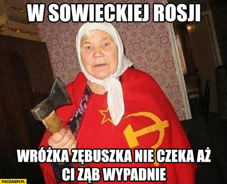 W sowieckiej Rosji wróżka zębuszka nie czeka aż Ci ząb wypadnie babcia z siekierą