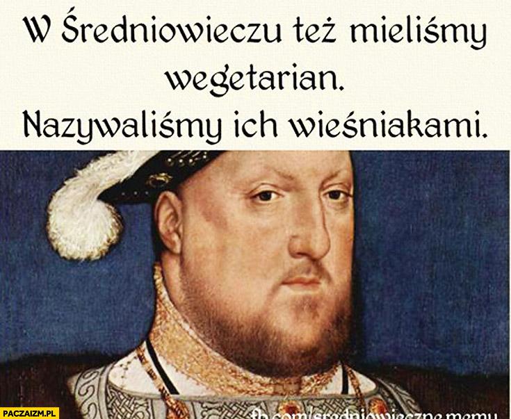 W średniowieczu też mieliśmy wegetarian, nazywaliśmy ich wieśniakami